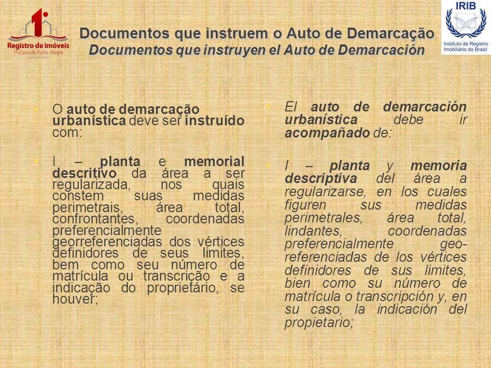 Documentos que instruem o Auto de Demarcação Documentos que instruyen el Auto de Demarcación O auto de demarcação urbanística deve ser instruído com: