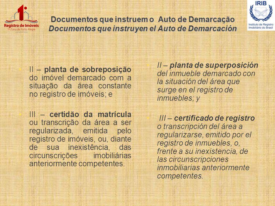 Documentos que instruem o Auto de Demarcação Documentos que instruyen el Auto de Demarcación II – planta de sobreposição do imóvel demarcado com a sit