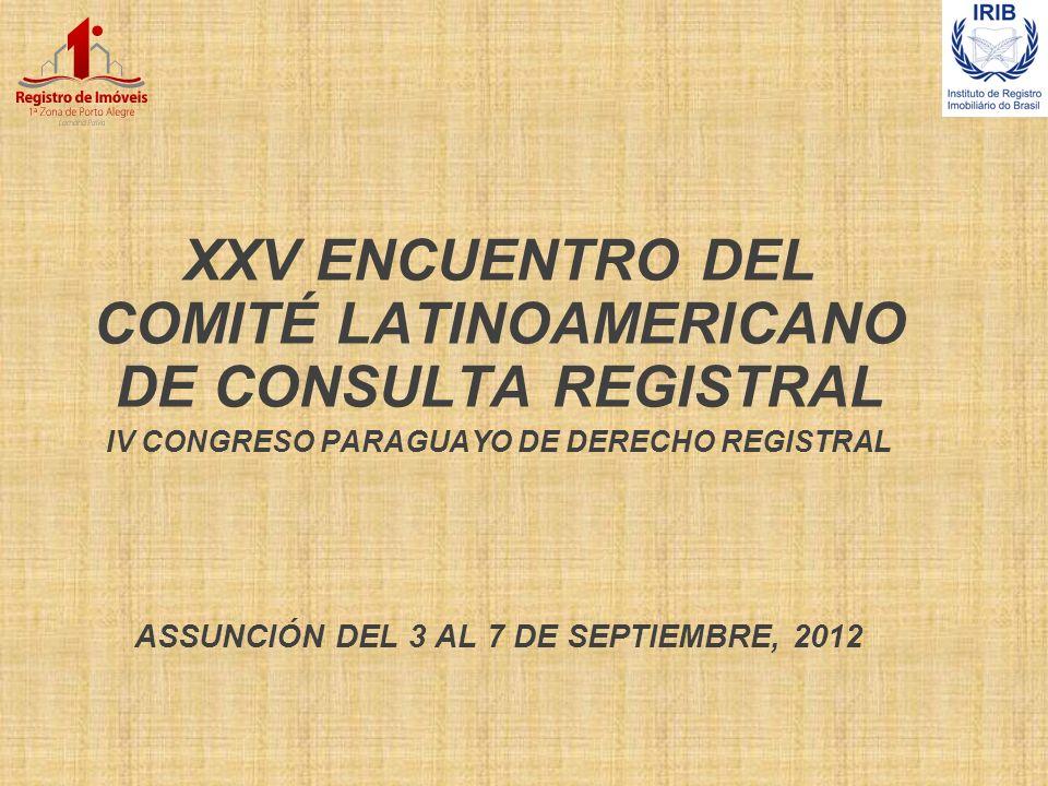 XXV ENCUENTRO DEL COMITÉ LATINOAMERICANO DE CONSULTA REGISTRAL IV CONGRESO PARAGUAYO DE DERECHO REGISTRAL ASSUNCIÓN DEL 3 AL 7 DE SEPTIEMBRE, 2012