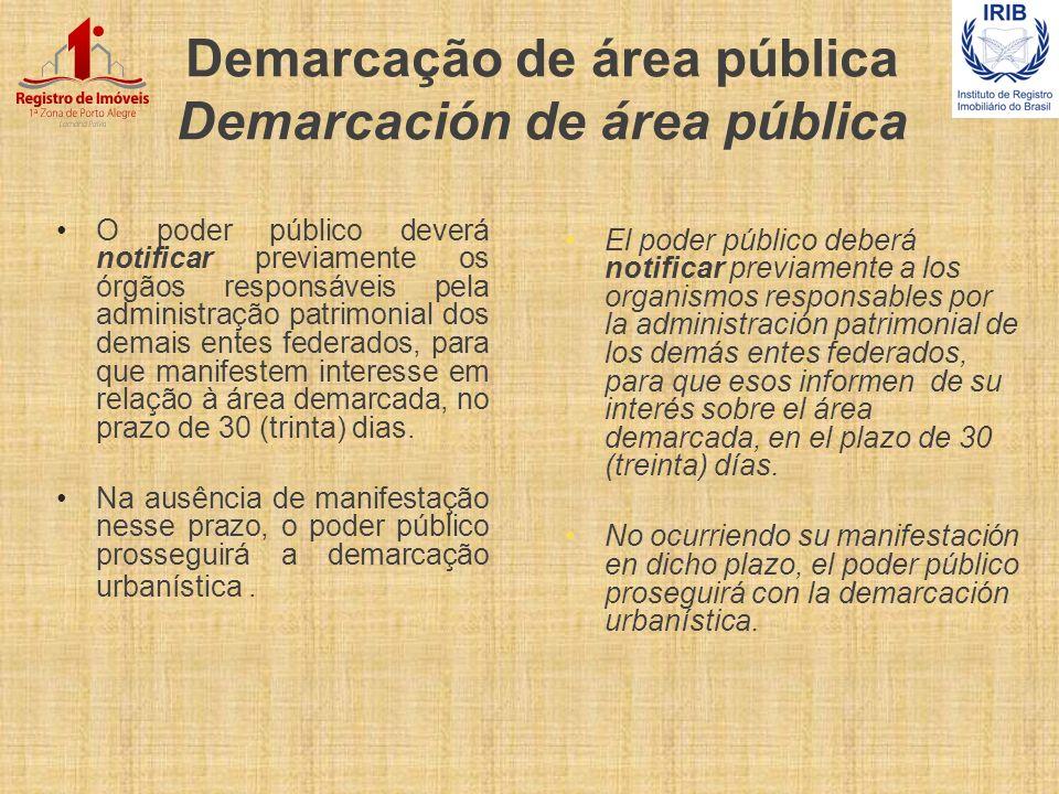 Demarcação de área pública Demarcación de área pública O poder público deverá notificar previamente os órgãos responsáveis pela administração patrimon