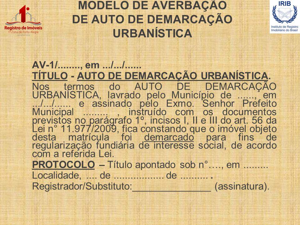 MODELO DE AVERBAÇÃO DE AUTO DE DEMARCAÇÃO URBANÍSTICA AV-1/........, em.../.../...... TÍTULO - AUTO DE DEMARCAÇÃO URBANÍSTICA. Nos termos do AUTO DE D