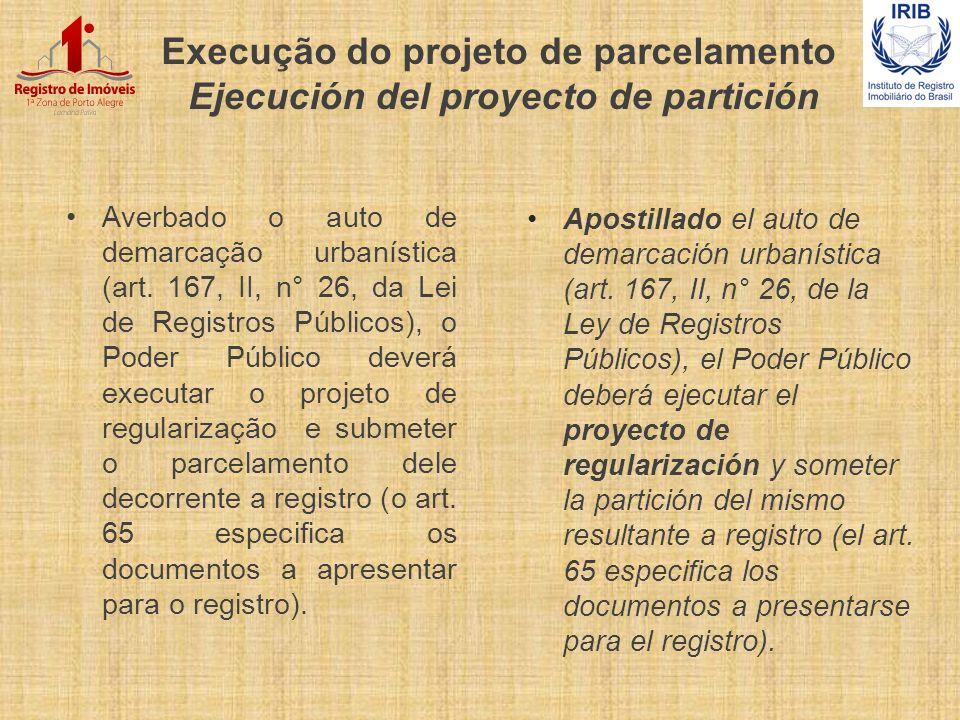 Execução do projeto de parcelamento Ejecución del proyecto de partición Averbado o auto de demarcação urbanística (art. 167, II, n° 26, da Lei de Regi