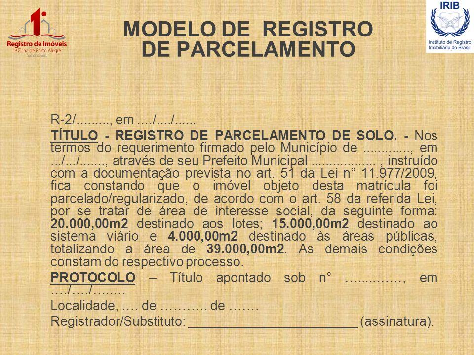 MODELO DE REGISTRO DE PARCELAMENTO R-2/........., em..../..../...... TÍTULO - REGISTRO DE PARCELAMENTO DE SOLO. - Nos termos do requerimento firmado p