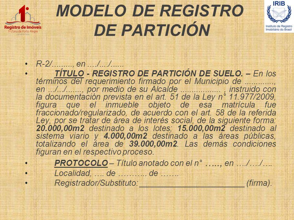 MODELO DE REGISTRO DE PARTICIÓN R-2/........., en..../..../...... TÍTULO - REGISTRO DE PARTICIÓN DE SUELO. – En los términos del requerimiento firmado