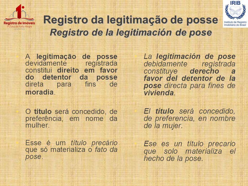 Registro da legitimação de posse Registro de la legitimación de pose A legitimação de posse devidamente registrada constitui direito em favor do deten