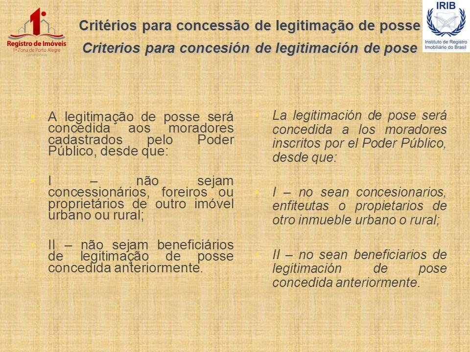 Critérios para concessão de legitimação de posse Criterios para concesión de legitimación de pose A legitimação de posse será concedida aos moradores