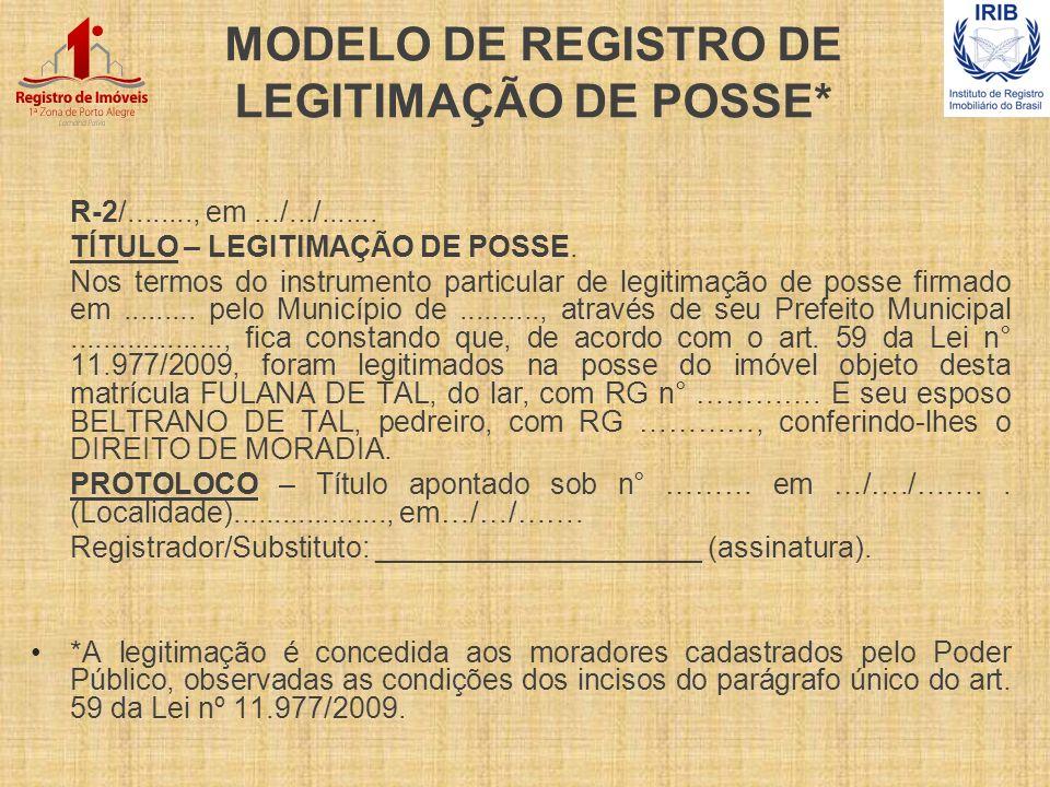 MODELO DE REGISTRO DE LEGITIMAÇÃO DE POSSE* R-2/........, em.../.../....... TÍTULO – LEGITIMAÇÃO DE POSSE. Nos termos do instrumento particular de leg