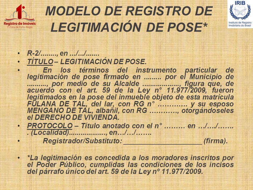 MODELO DE REGISTRO DE LEGITIMACIÓN DE POSE* R-2/........, en.../.../....... TÍTULO – LEGITIMACIÓN DE POSE. En los términos del instrumento particular