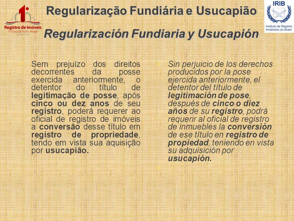 Regularização Fundiária e Usucapião Regularización Fundiaria y Usucapión Sem prejuízo dos direitos decorrentes da posse exercida anteriormente, o dete