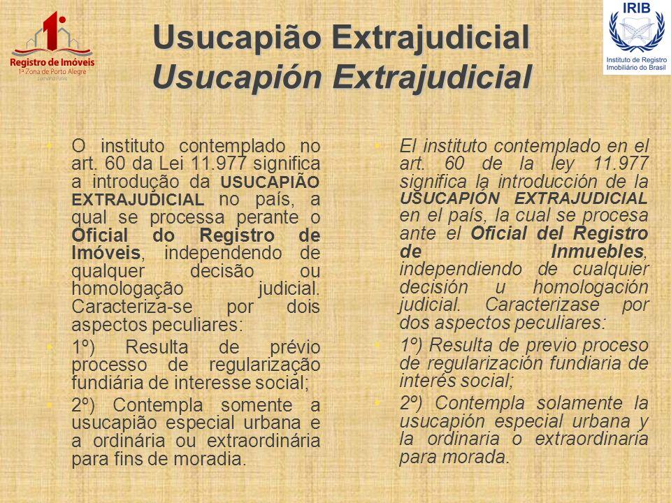 Usucapião Extrajudicial Usucapión Extrajudicial O instituto contemplado no art. 60 da Lei 11.977 significa a introdução da USUCAPIÃO EXTRAJUDICIAL no