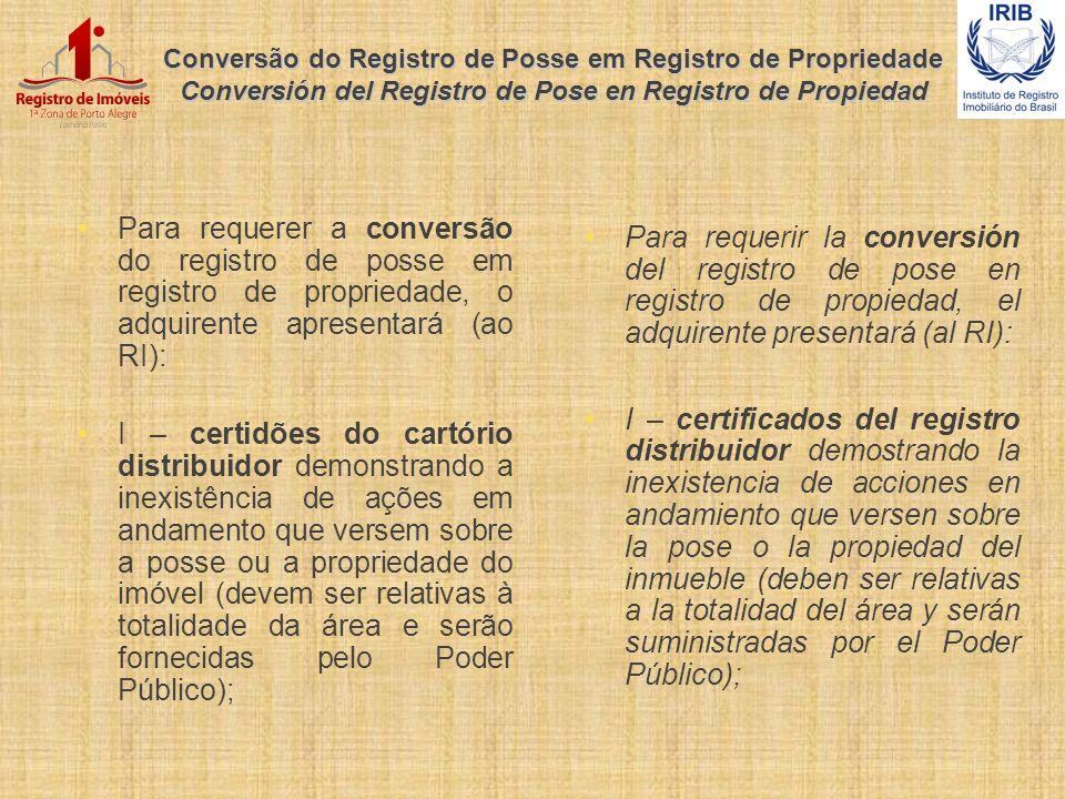 Conversão do Registro de Posse em Registro de Propriedade Conversión del Registro de Pose en Registro de Propiedad Para requerer a conversão do regist