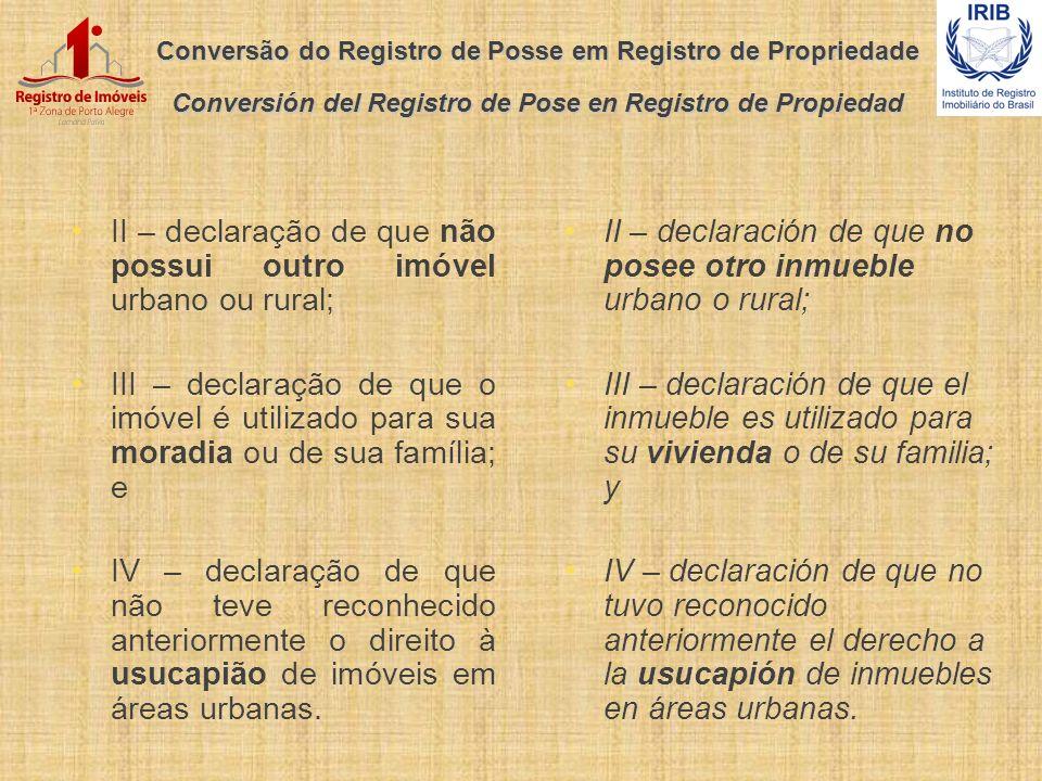 Conversão do Registro de Posse em Registro de Propriedade Conversión del Registro de Pose en Registro de Propiedad II – declaração de que não possui o