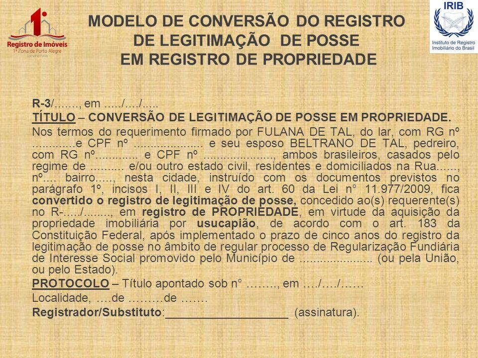 MODELO DE CONVERSÃO DO REGISTRO DE LEGITIMAÇÃO DE POSSE EM REGISTRO DE PROPRIEDADE R-3/......., em...../..../..... TÍTULO – CONVERSÃO DE LEGITIMAÇÃO D