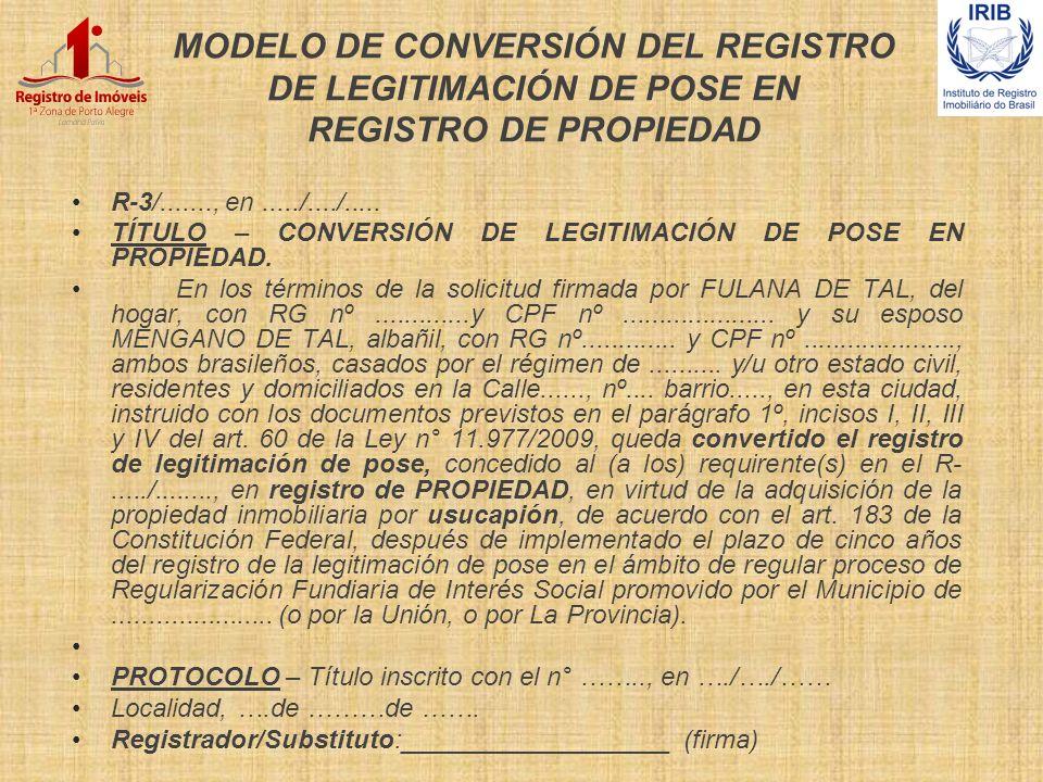 MODELO DE CONVERSIÓN DEL REGISTRO DE LEGITIMACIÓN DE POSE EN REGISTRO DE PROPIEDAD R-3/......., en...../..../..... TÍTULO – CONVERSIÓN DE LEGITIMACIÓN