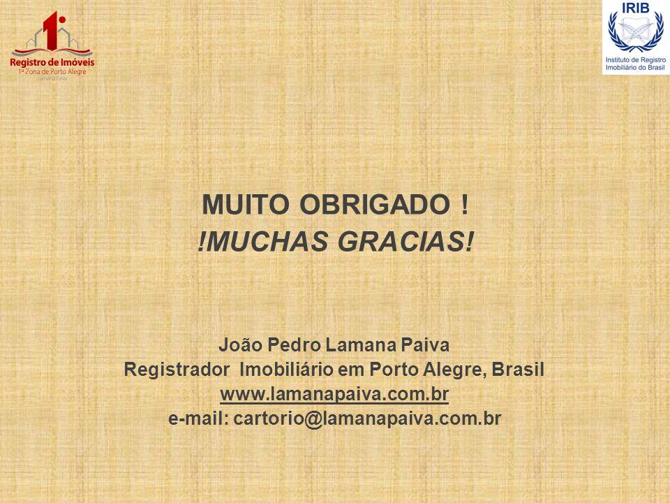 MUITO OBRIGADO ! !MUCHAS GRACIAS! João Pedro Lamana Paiva Registrador Imobiliário em Porto Alegre, Brasil www.lamanapaiva.com.br e-mail: cartorio@lama