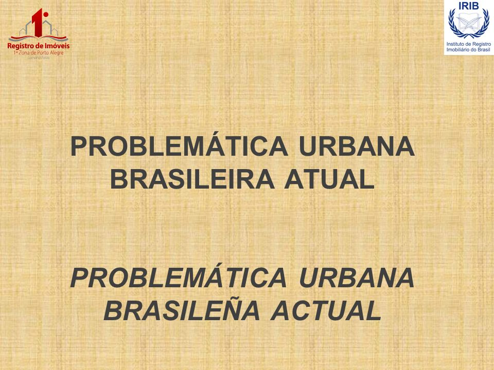 PROBLEMÁTICA URBANA BRASILEIRA ATUAL PROBLEMÁTICA URBANA BRASILEÑA ACTUAL
