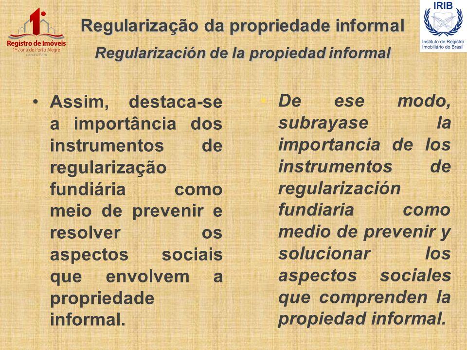 Regularização da propriedade informal Regularización de la propiedad informal Assim, destaca-se a importância dos instrumentos de regularização fundiá