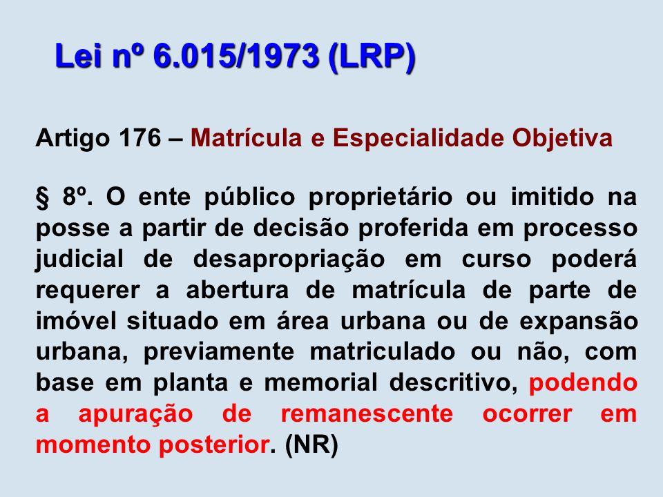 Lei nº 6.015/1973 (LRP) Artigo 176 – Matrícula e Especialidade Objetiva § 8º. O ente público proprietário ou imitido na posse a partir de decisão prof