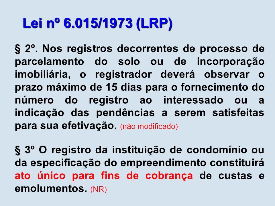 Lei nº 6.015/1973 (LRP) § 2º. Nos registros decorrentes de processo de parcelamento do solo ou de incorporação imobiliária, o registrador deverá obser