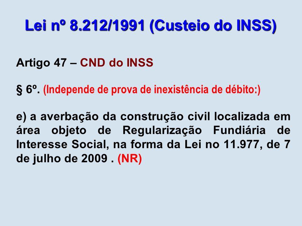 Lei nº 8.212/1991 (Custeio do INSS) Artigo 47 – CND do INSS § 6º. (Independe de prova de inexistência de débito:) e) a averbação da construção civil l