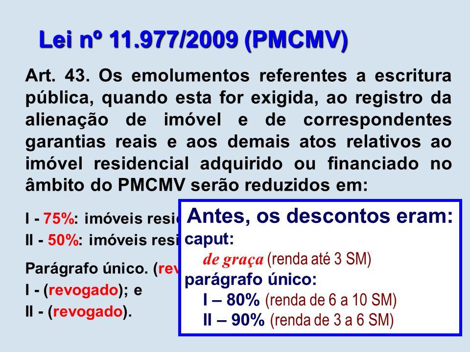 Lei nº 11.977/2009 (PMCMV) Art. 43. Os emolumentos referentes a escritura pública, quando esta for exigida, ao registro da alienação de imóvel e de co