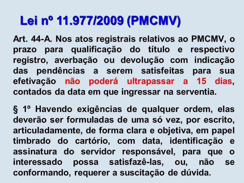 Lei nº 11.977/2009 (PMCMV) Art. 44-A. Nos atos registrais relativos ao PMCMV, o prazo para qualificação do título e respectivo registro, averbação ou