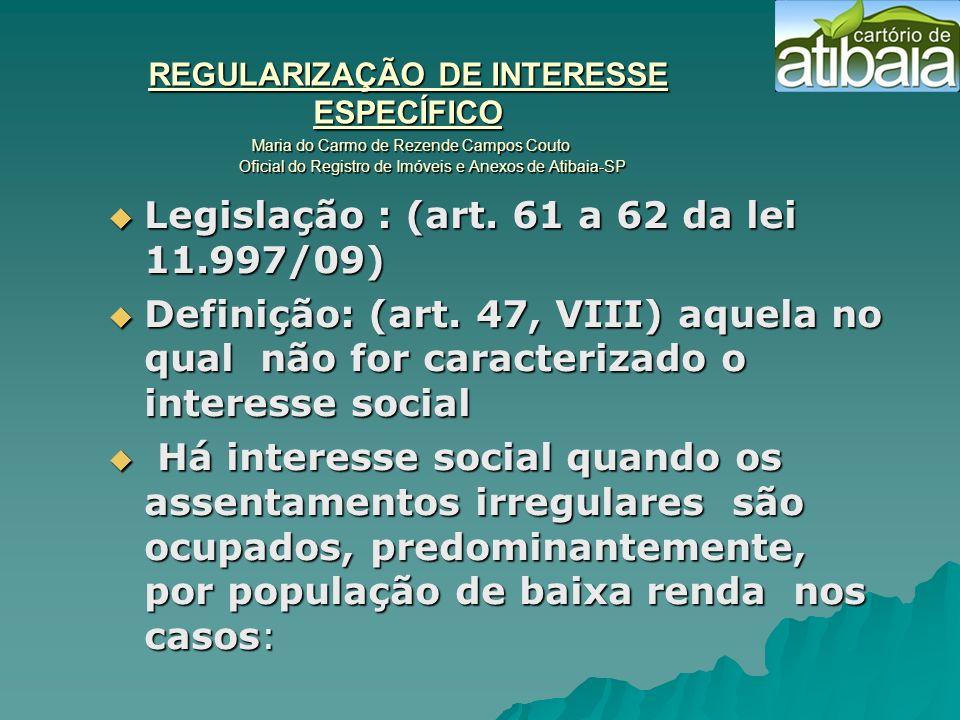 REGULARIZAÇÃO DE INTERESSE ESPECÍFICO Maria do Carmo de Rezende Campos Couto Oficial do Registro de Imóveis e Anexos de Atibaia-SP Legislação : (art.