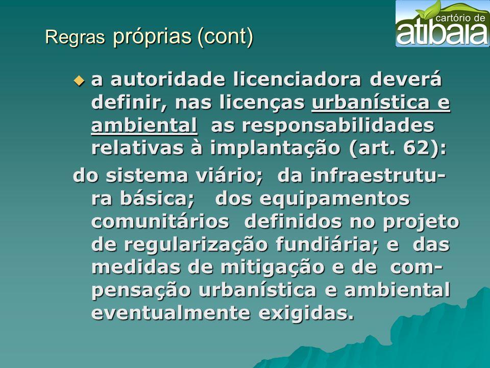Regras próprias (cont) Regras próprias (cont) a autoridade licenciadora deverá definir, nas licenças urbanística e ambiental as responsabilidades rela