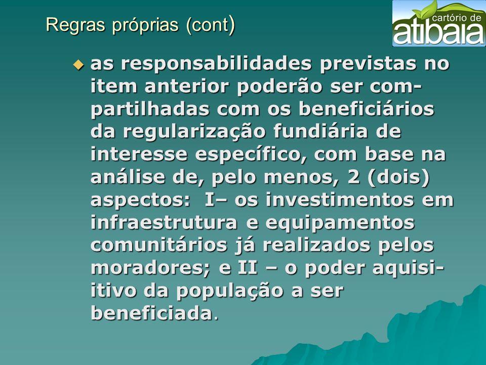 Regras próprias (cont ) Regras próprias (cont ) as responsabilidades previstas no item anterior poderão ser com- partilhadas com os beneficiários da r