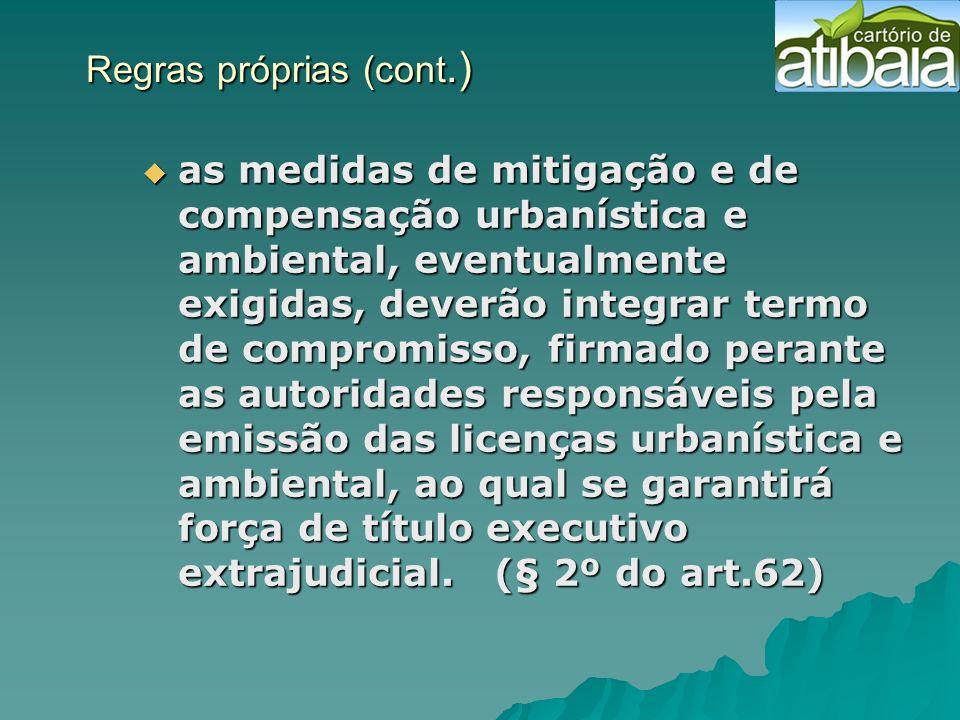 Regras próprias (cont.) Regras próprias (cont.) as medidas de mitigação e de compensação urbanística e ambiental, eventualmente exigidas, deverão inte
