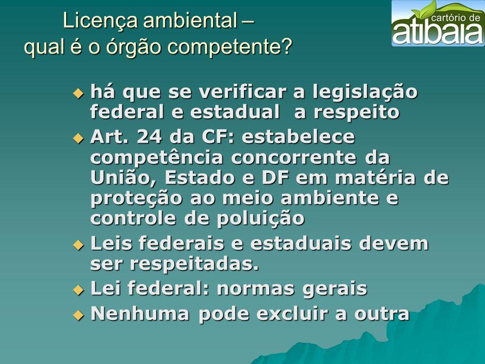 Licença ambiental – qual é o órgão competente? há que se verificar a legislação federal e estadual a respeito há que se verificar a legislação federal