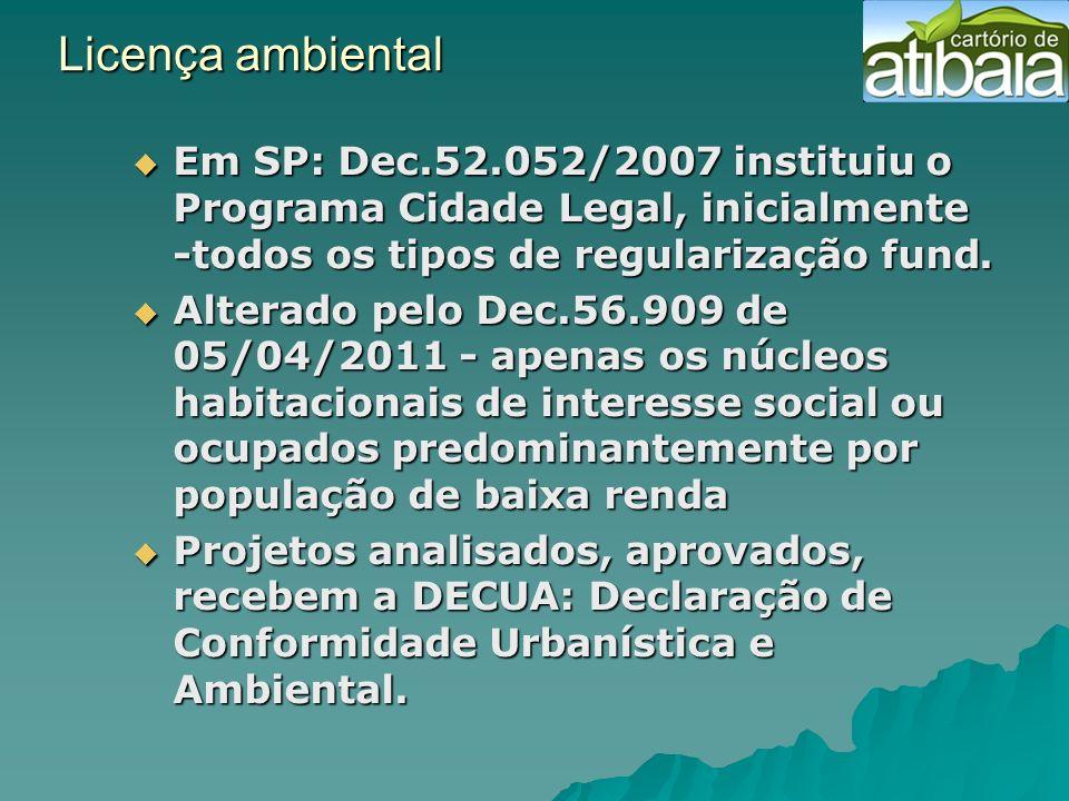 Licença ambiental Em SP: Dec.52.052/2007 instituiu o Programa Cidade Legal, inicialmente -todos os tipos de regularização fund. Em SP: Dec.52.052/2007
