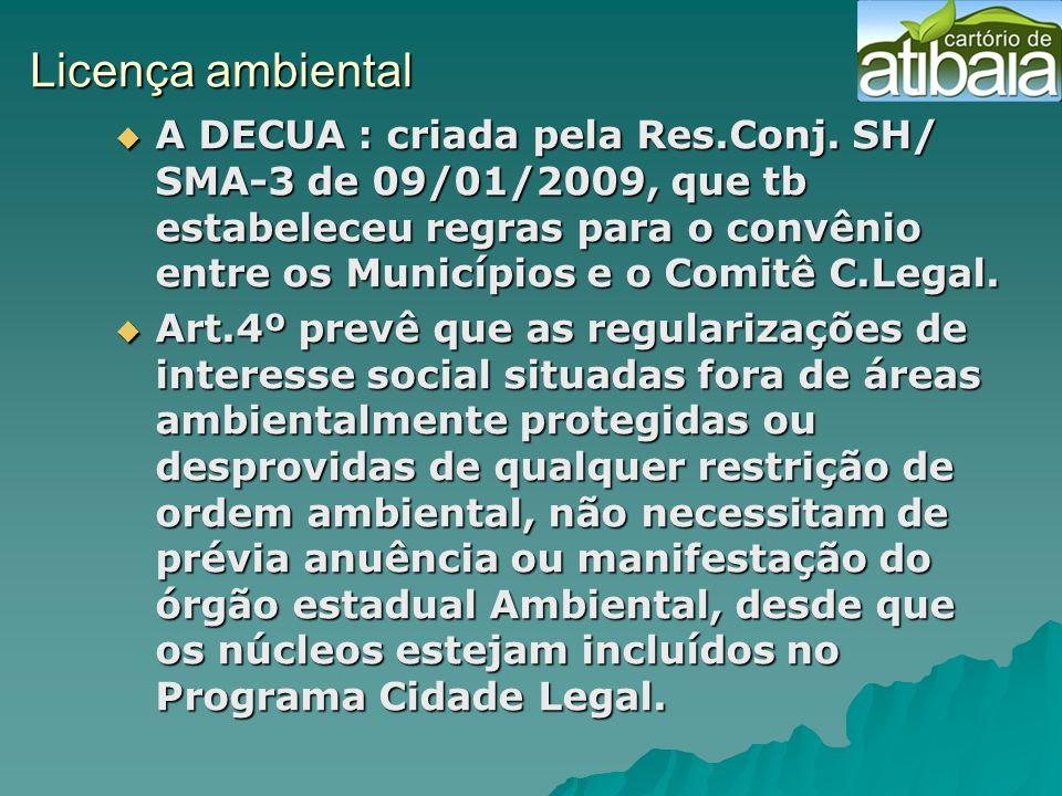 Licença ambiental A DECUA : criada pela Res.Conj. SH/ SMA-3 de 09/01/2009, que tb estabeleceu regras para o convênio entre os Municípios e o Comitê C.