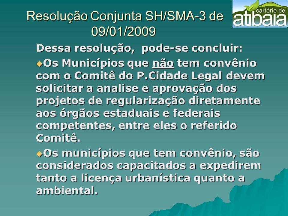 Resolução Conjunta SH/SMA-3 de 09/01/2009 Resolução Conjunta SH/SMA-3 de 09/01/2009 Dessa resolução, pode-se concluir: Os Municípios que não tem convê
