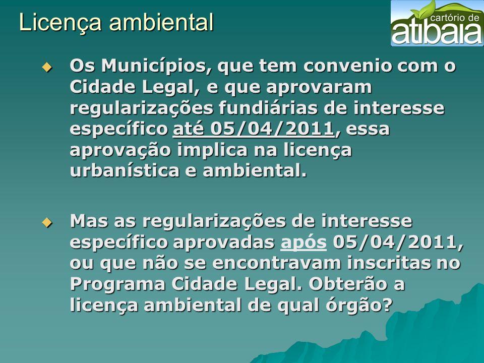 Licença ambiental Os Municípios, que tem convenio com o Cidade Legal, e que aprovaram regularizações fundiárias de interesse específico até 05/04/2011