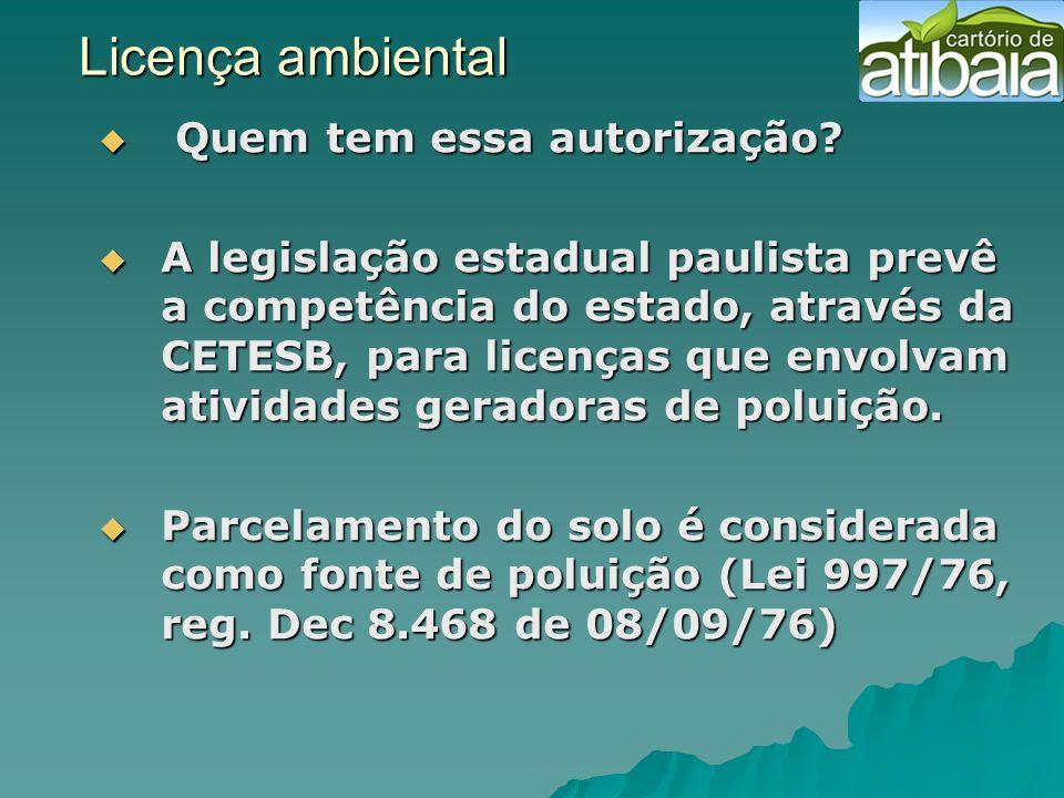 Licença ambiental Quem tem essa autorização? Quem tem essa autorização? A legislação estadual paulista prevê a competência do estado, através da CETES