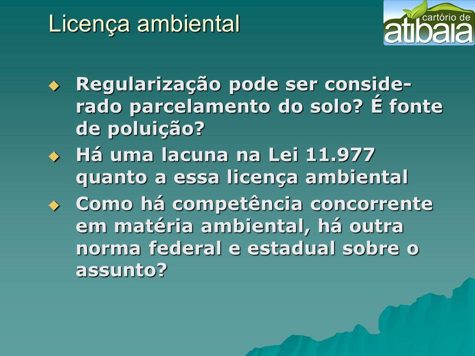 Licença ambiental Regularização pode ser conside- rado parcelamento do solo? É fonte de poluição? Regularização pode ser conside- rado parcelamento do