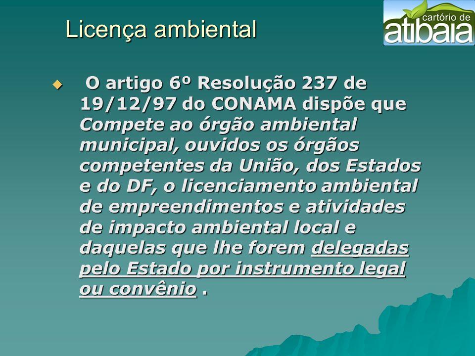 Licença ambiental O artigo 6º Resolução 237 de 19/12/97 do CONAMA dispõe que Compete ao órgão ambiental municipal, ouvidos os órgãos competentes da Un