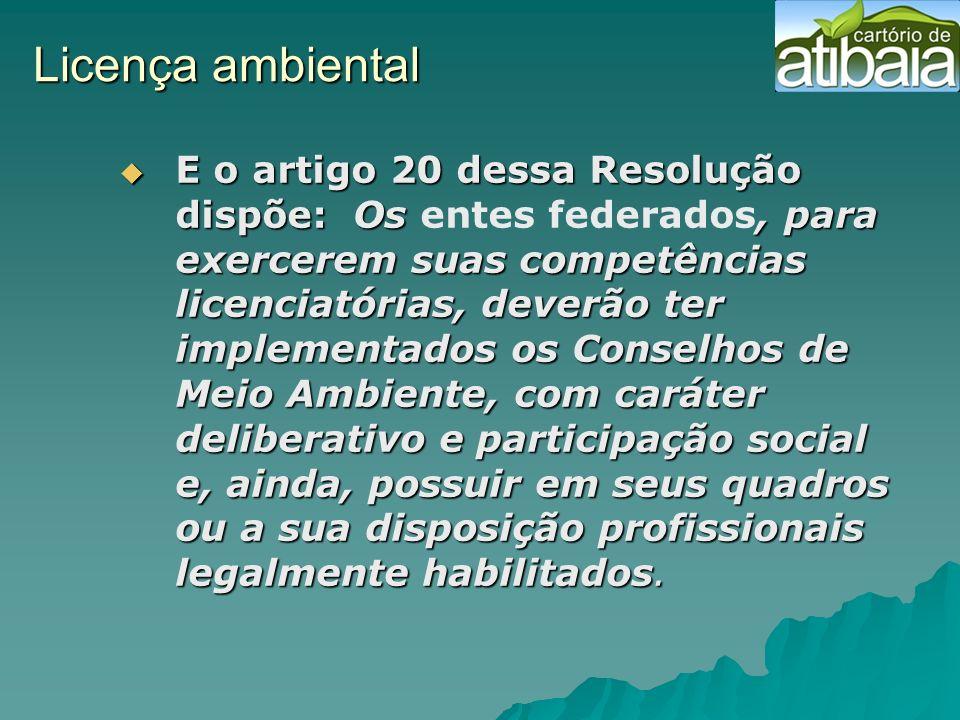 Licença ambiental E o artigo 20 dessa Resolução dispõe: Os, para exercerem suas competências licenciatórias, deverão ter implementados os Conselhos de