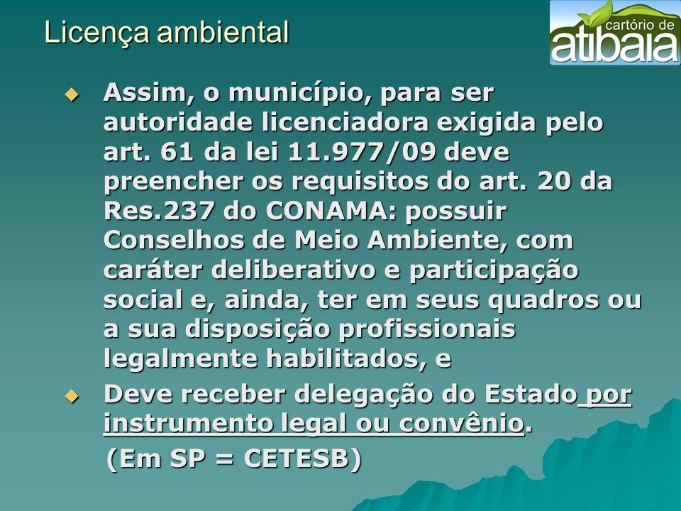 Licença ambiental Assim, o município, para ser autoridade licenciadora exigida pelo art. 61 da lei 11.977/09 deve preencher os requisitos do art. 20 d