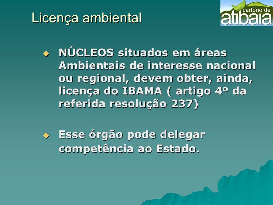 Licença ambiental NÚCLEOS situados em áreas Ambientais de interesse nacional ou regional, devem obter, ainda, licença do IBAMA ( artigo 4º da referida