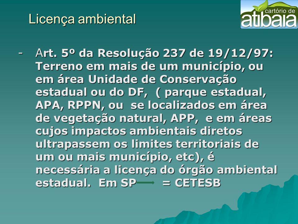 Licença ambiental - A rt. 5º da Resolução 237 de 19/12/97: Terreno em mais de um município, ou em área Unidade de Conservação estadual ou do DF, ( par