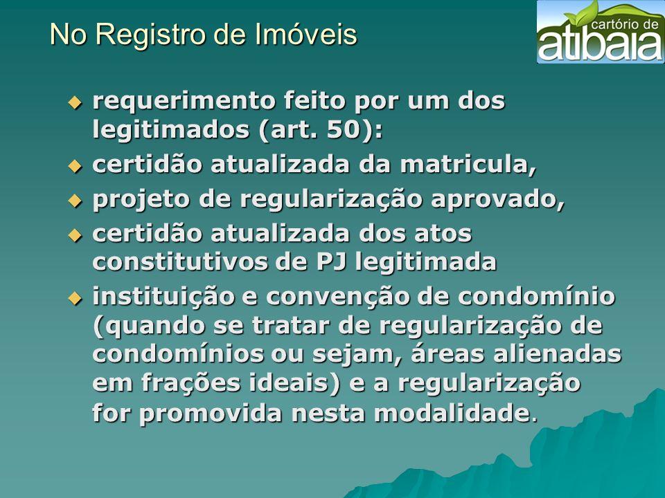 No Registro de Imóveis No Registro de Imóveis requerimento feito por um dos legitimados (art. 50): requerimento feito por um dos legitimados (art. 50)