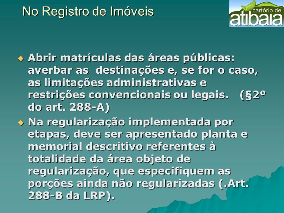 No Registro de Imóveis No Registro de Imóveis Abrir matrículas das áreas públicas: averbar as destinações e, se for o caso, as limitações administrati