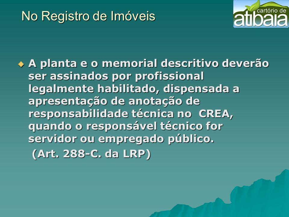 No Registro de Imóveis No Registro de Imóveis A planta e o memorial descritivo deverão ser assinados por profissional legalmente habilitado, dispensad