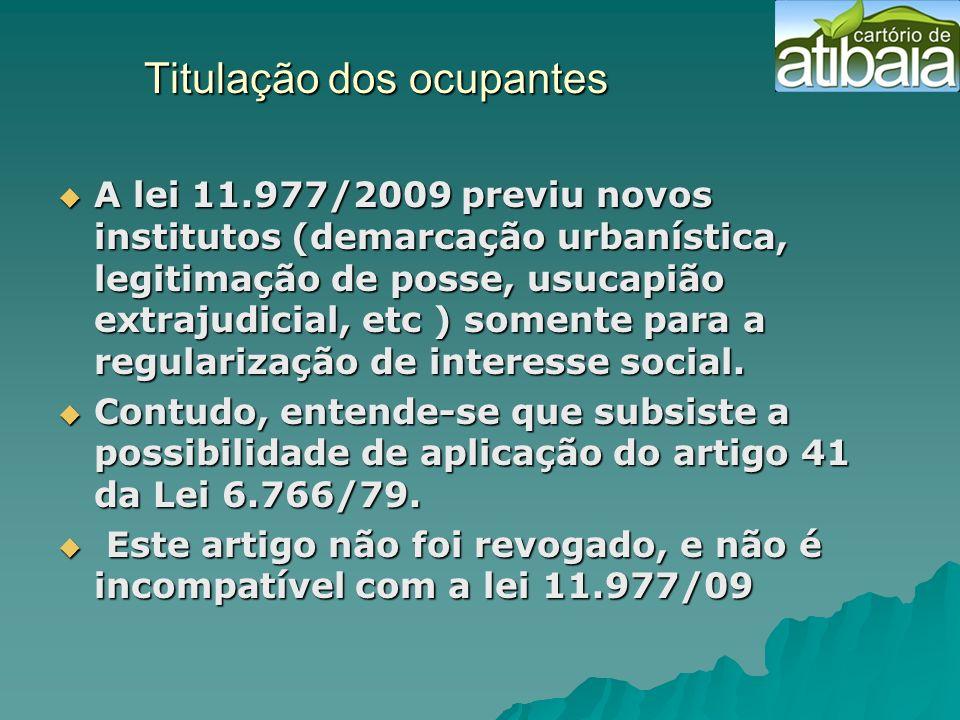 Titulação dos ocupantes Titulação dos ocupantes A lei 11.977/2009 previu novos institutos (demarcação urbanística, legitimação de posse, usucapião ext