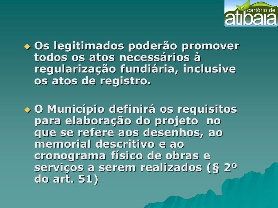 Os legitimados poderão promover todos os atos necessários à regularização fundiária, inclusive os atos de registro. Os legitimados poderão promover to