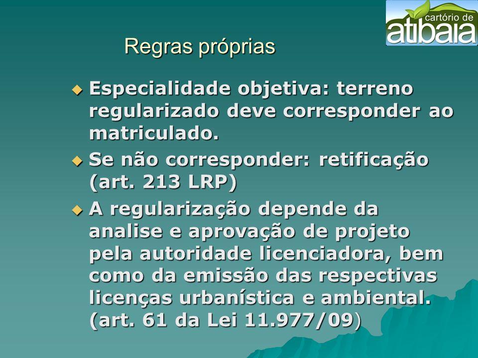 Regras próprias Regras próprias Especialidade objetiva: terreno regularizado deve corresponder ao matriculado. Especialidade objetiva: terreno regular