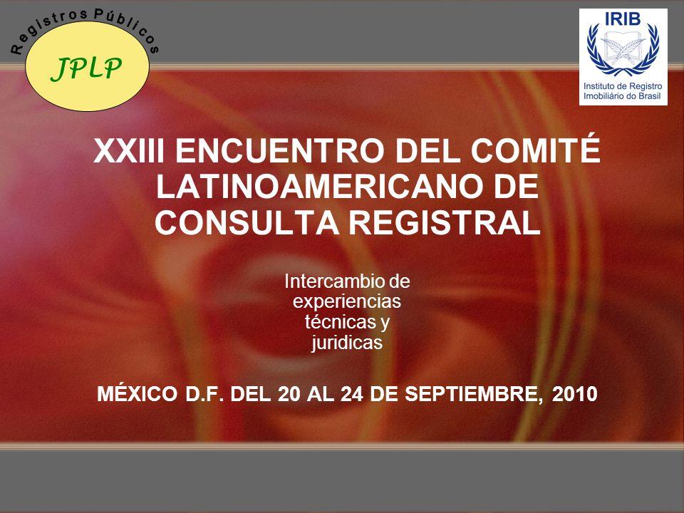 XXIII ENCUENTRO DEL COMITÉ LATINOAMERICANO DE CONSULTA REGISTRAL Intercambio de experiencias técnicas y juridicas MÉXICO D.F. DEL 20 AL 24 DE SEPTIEMB