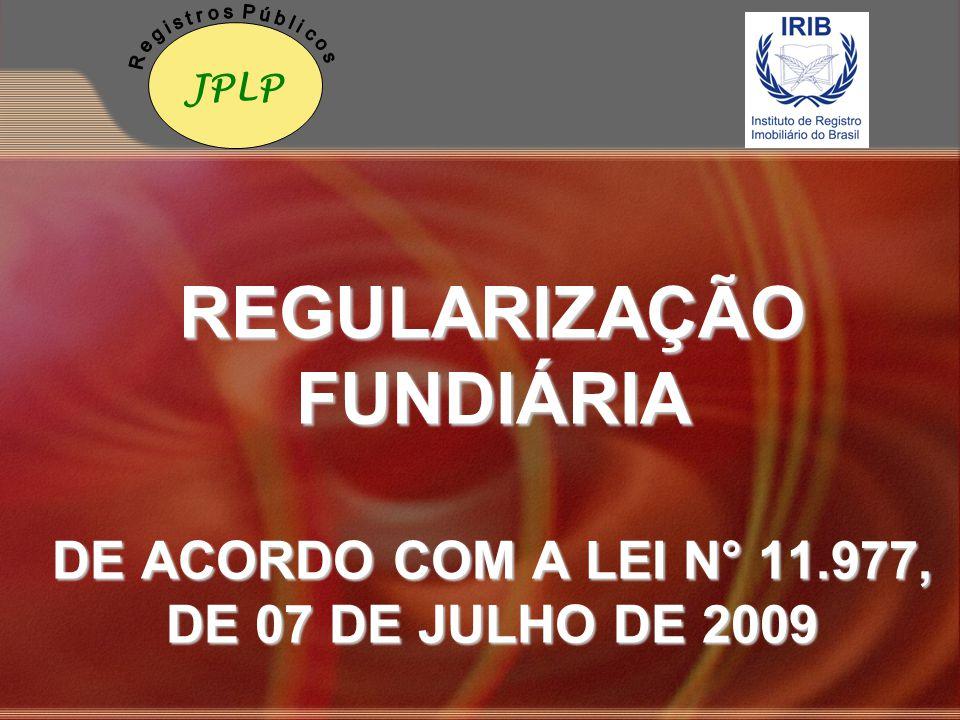 REGULARIZAÇÃO FUNDIÁRIA DE ACORDO COM A LEI N° 11.977, DE 07 DE JULHO DE 2009 JPLP